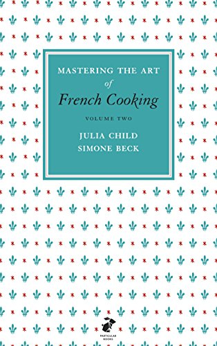 Mastering the Art of French Cooking: Vol.2