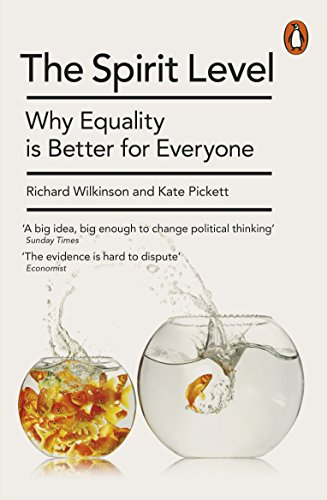 The Spirit Level: Why Equality Is Better for Everyone. Richard Wilkinson and Kate Pickett