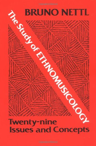 STUDY OF ETHNOMUSICOLOGY: Twenty-nine Issues and Concepts (Music in American Life), Nettl, Bruno