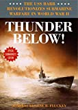 Thunder Below!: The USS Barb Revolutionizes Submarine Warfare in World War II