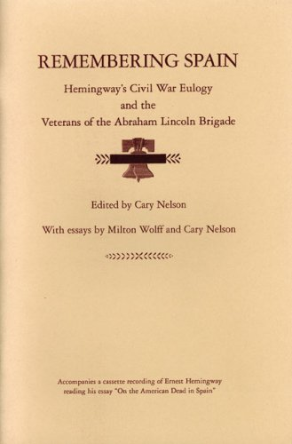 Remembering Spain: Hemingway&#039;s Civil War Eulogy and the Veterans of the Abraham Lincoln Brigade