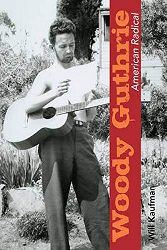 Woody Guthrie, American Radical (Music in American Life), Kaufman, Will