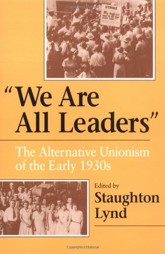 We Are All Leaders: The Alternative Unionism of the Early 1930s (Working Class in American History)