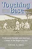 Touching Base: Professional Baseball and American Culture in the Progressive Era (Sport and Society)