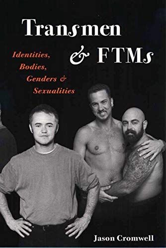 Transmen and FTMs: Identities, Bodies, Genders, and Sexualities, Cromwell, Jason