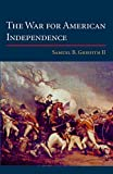 The War for American Independence: From 1760 to the Surrender at Yorktown in 1781 [paperback]
