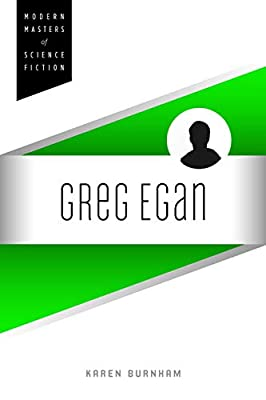 Coming Soon: GREG EGAN (Modern Masters of Science Fiction) by Karen Burnham