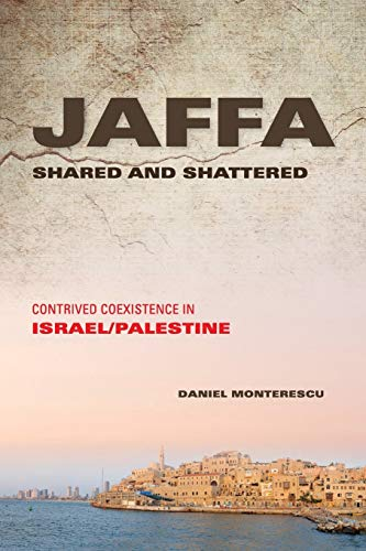 PDF Jaffa Shared and Shattered Contrived Coexistence in Israel Palestine Public Cultures of the Middle East and North Africa