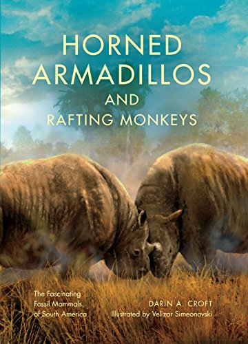 Horned Armadillos and Rafting Monkeys: The Fascinating Fossil Mammals of South America (Life of the Past) - Darin A. CroftVelizar Simeonovski