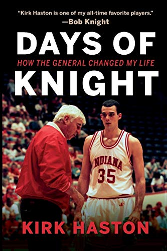Days of Knight: How the General Changed My Life - Kirk Haston