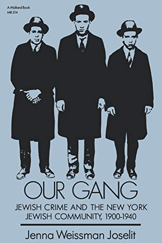 Our Gang : Jewish Crime and the New York Jewish Community, 1900-1940, Jenna Weissman Joselit