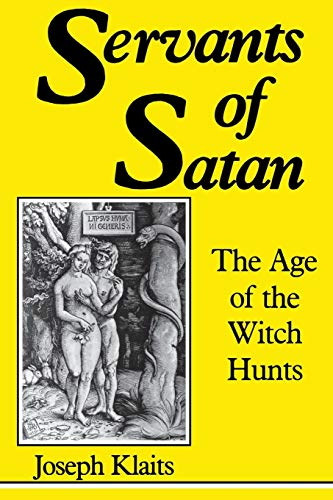 Servants of Satan: The Age of the Witch Hunts (Midland Book, Mb 422), Klaits, Joseph