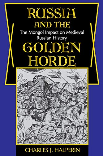 Russia and the Golden Horde: The Mongol Impact on Medieval Russian History, Halperin, Charles
