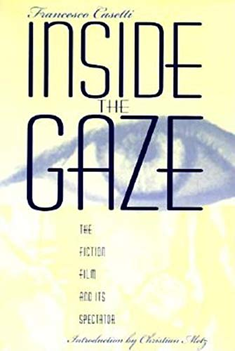 Inside the Gaze: The Fiction Film and Its Spectator (The Society for Cinema Studies Translation Series)