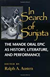 In Search of Sunjata: The Mande Oral Epic As History, Literature and Performance