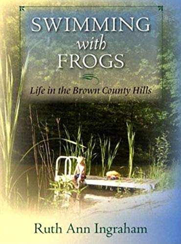 Swimming with Frogs: Life in the Brown County Hills
