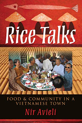 Rice Talks: Food and Community in a Vietnamese Town, Avieli, Nir