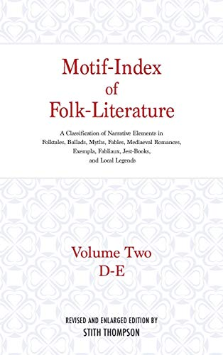 Motif-Index of Folk-Literature: A Classification of Narrative Elements in Folktales, Ballads, Myths, Fables, Mediaeval Romances, Exempla, Fabliaux (Volume 2)