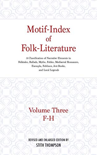 Motif-Index of Folk-Literature: A Classification of Narrative Elements in Folktale, Ballads, Myths, Fables, Medieval Romances, Exempla, Fabliaux (Volume 3)