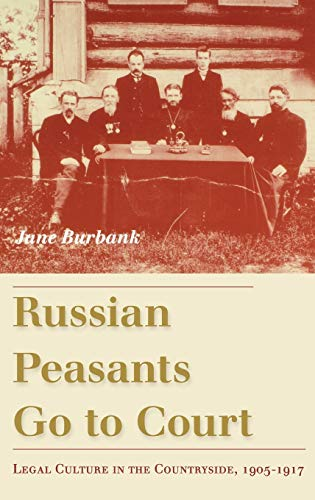 Russian Peasants Go to Court: Legal Culture in the Countryside, 1905-1917, Burbank, Jane