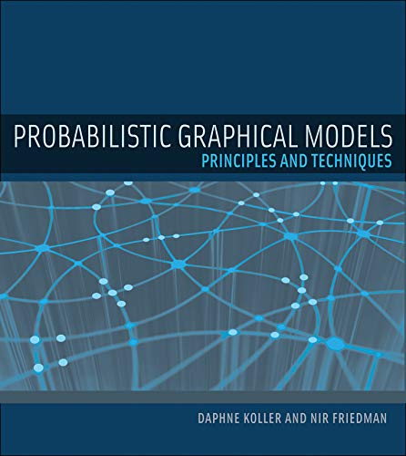 688. Probabilistic Graphical Models: Principles and Techniques (Adaptive Computation and Machine Learning series)