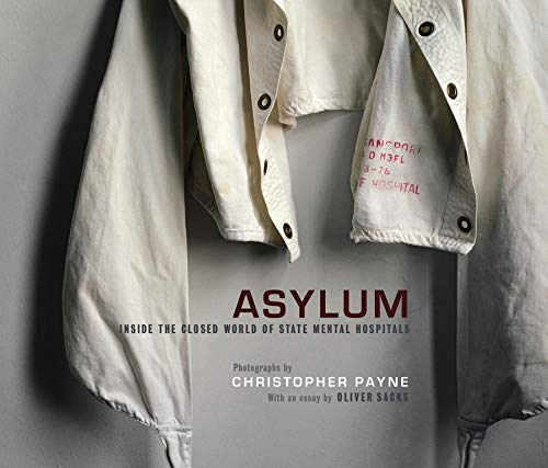 Asylum: Inside the Closed World of State Mental Hospitals - Christopher PayneOliver Sacks