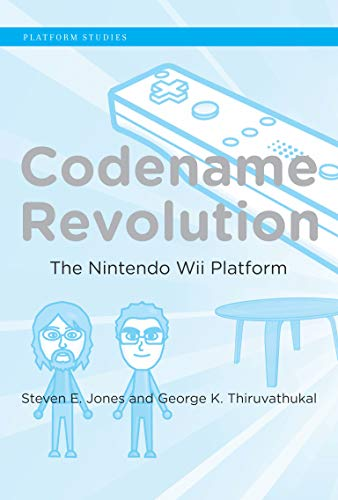 Codename Revolution: The Nintendo Wii Platform (Platform Studies) - Steven E. Jones, George K. Thiruvathukal