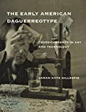 The Early American Daguerreotype: Cross-Currents in Art and Technology