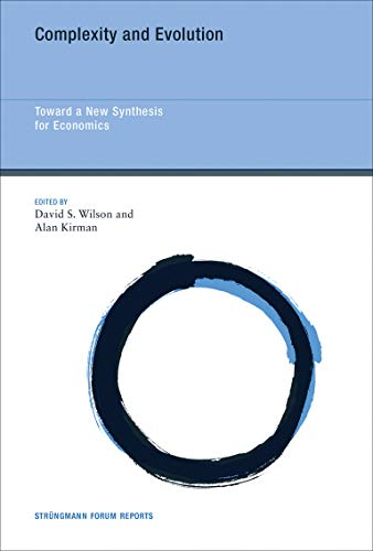 Complexity and Evolution: Toward a New Synthesis for Economics (Strüngmann Forum Reports), by David S. Wilson, Alan Kirman