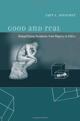 Good and Real: Demystifying Paradoxes from Physics to Ethics, by Drescher, Gary