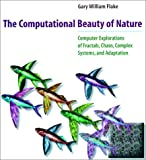 The Computational Beauty of Nature: Computer Explorations of Fractals, Chaos, Complex Systems, and Adaptation - book cover picture