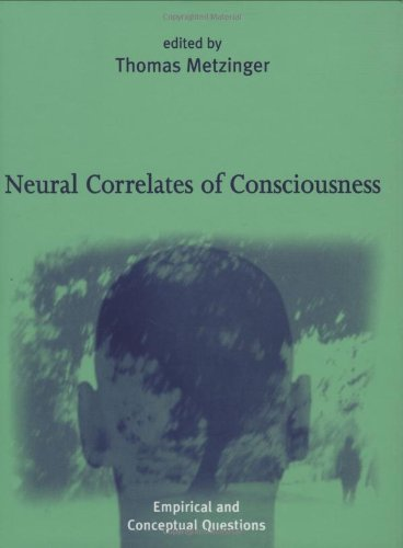 Neural Correlates of Consciousness: Empirical and Conceptual Questions, by Metzinger, T. (Ed)