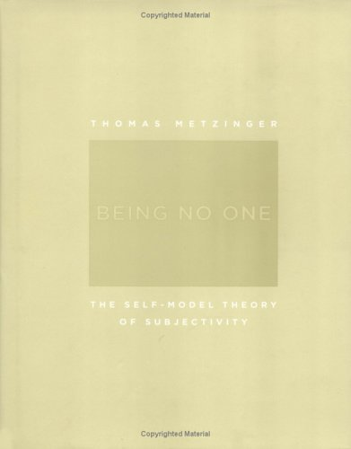 Being No One: The Self-Model Theory of Subjectivity, by Metzinger, T.
