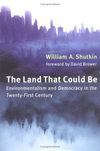 The Land That Could Be: Environmentalism and Democracy in the Twenty-First Century (Urban and Industrial Environments), Shutkin, William A.