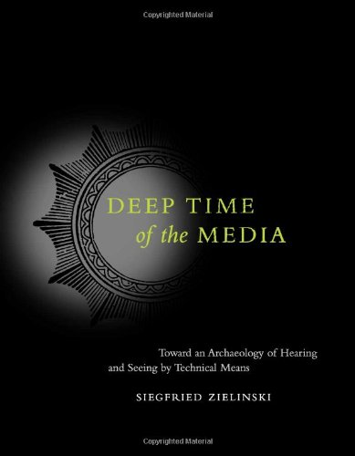 Deep Time of the Media: Toward an Archaeology of Hearing and Seeing by Technical Means (Electronic Culture: History, Theory, and Practice), Zielinski, Siegfried