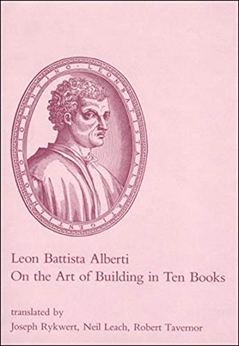 On the Art of Building in Ten Books by Leon Battista Alberti, et al