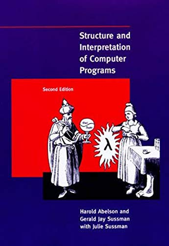 Structure and Interpretation of Computer Programs - 2nd Edition (MIT Electrical Engineering and Computer Science)