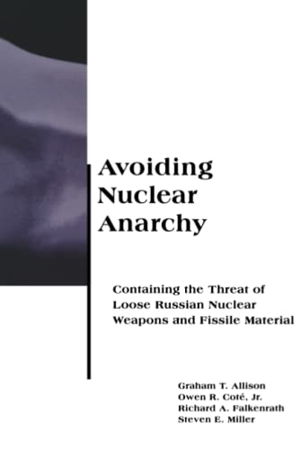 Avoiding Nuclear Anarchy: Containing the Threat of Loose Russian Nuclear Weapons and Fissile Material (BCSIA Studies in International Security), Cot� Jr., Owen R.; Allison, Graham; Miller, Steven E.; Falkenrath, Richard A
