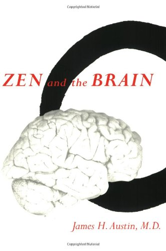 Zen and the Brain: Toward an Understanding of Meditation and Consciousness, by Austin, J.H.