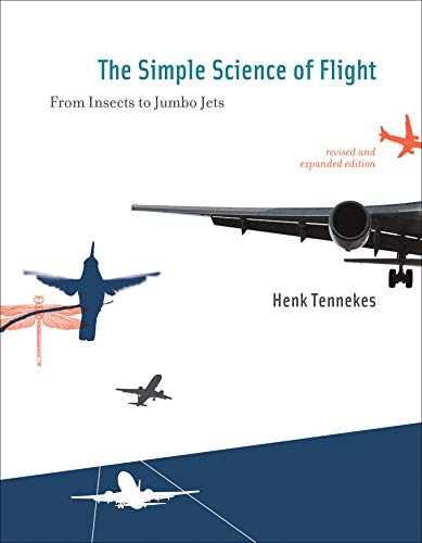 The Simple Science of Flight: From Insects to Jumbo Jets (MIT Press) - Henk Tennekes