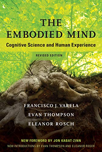 The Embodied Mind: Cognitive Science and Human Experience by Francisco J. Varela, Evan Thompson and Eleanor Rosch