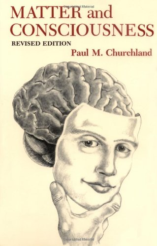 Matter and Consciousness: A Contemporary Introduction to the Philosophy of Mind, by Churchland, P.M.