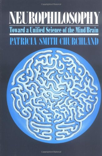Neurophilosophy - Toward a Unified Science of the Mind-Brain, by Churchland, P.S.