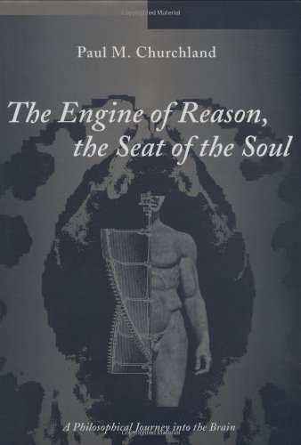 The Engine of Reason, The Seat of the Soul: A Philosophical Journey into the Brain, by Churchland, P.M.