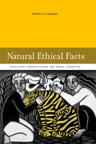 Natural Ethical Facts: Evolution, Connectionism, and Moral Cognition, by Casebeer, W.D.