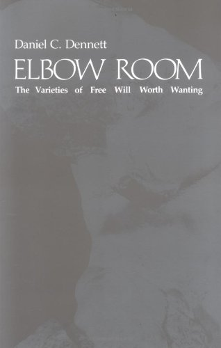 Elbow Room: The Varieties of Free Will Worth Wanting, by Dennett, D.C.