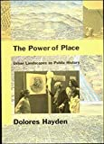 The Power of Place : Urban Landscapes As Public History by Dolores Hayden