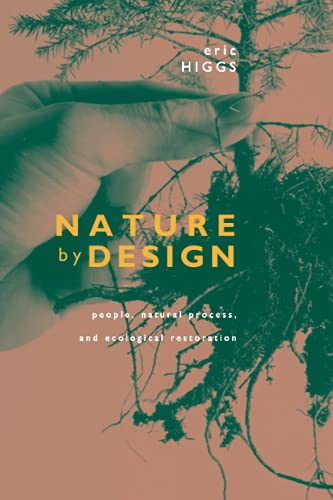 Nature by Design: People, Natural Process, and Ecological Restoration, Higgs, Eric