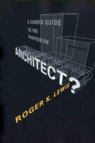 Architect? A Candid Guide to the Profession by Roger K. Lewis