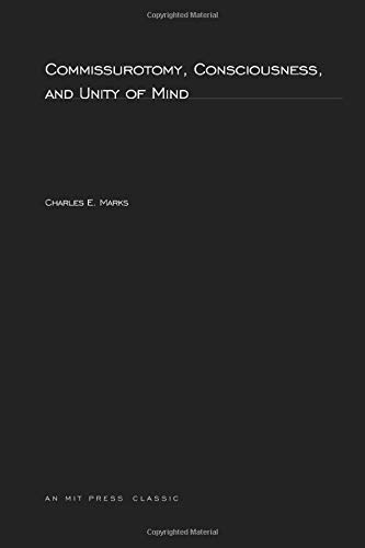 Commissurotomy, Consciousness, and Unity of Mind, by Marks, C.E.